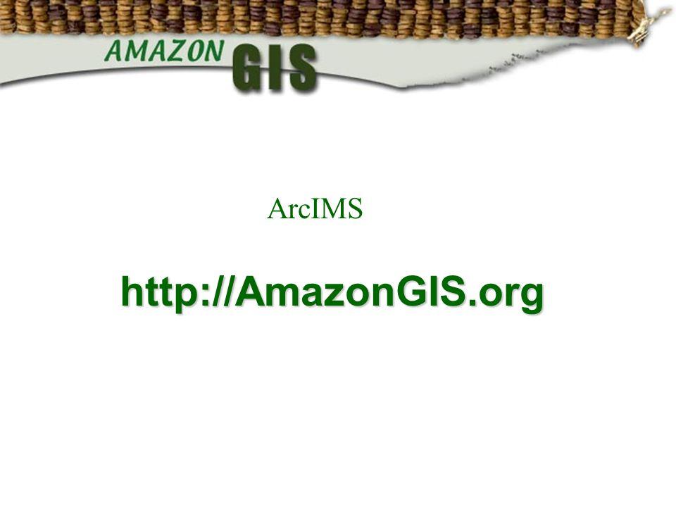 http://AmazonGIS.org ArcIMS
