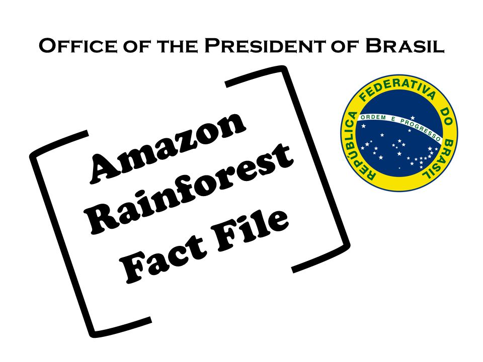 Office of the President of Brasil Amazon Rainforest Fact File