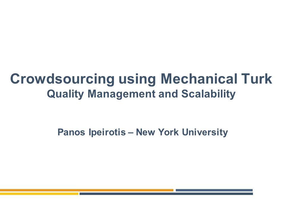 Crowdsourcing using Mechanical Turk Quality Management and Scalability Panos Ipeirotis – New York University