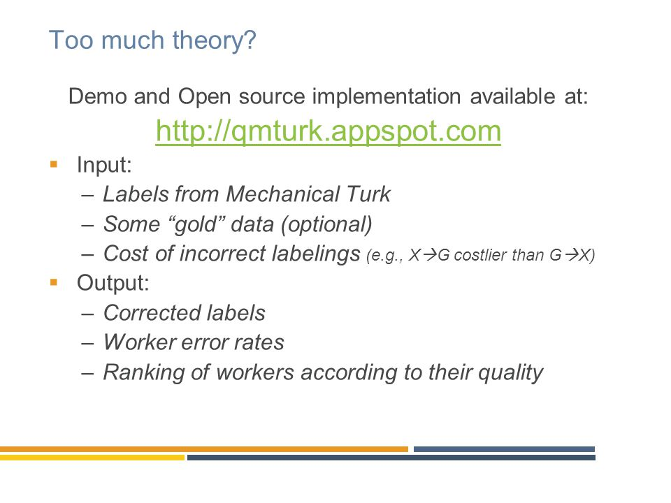 """Too much theory? Demo and Open source implementation available at: http://qmturk.appspot.com  Input: –Labels from Mechanical Turk –Some """"gold"""" data ("""