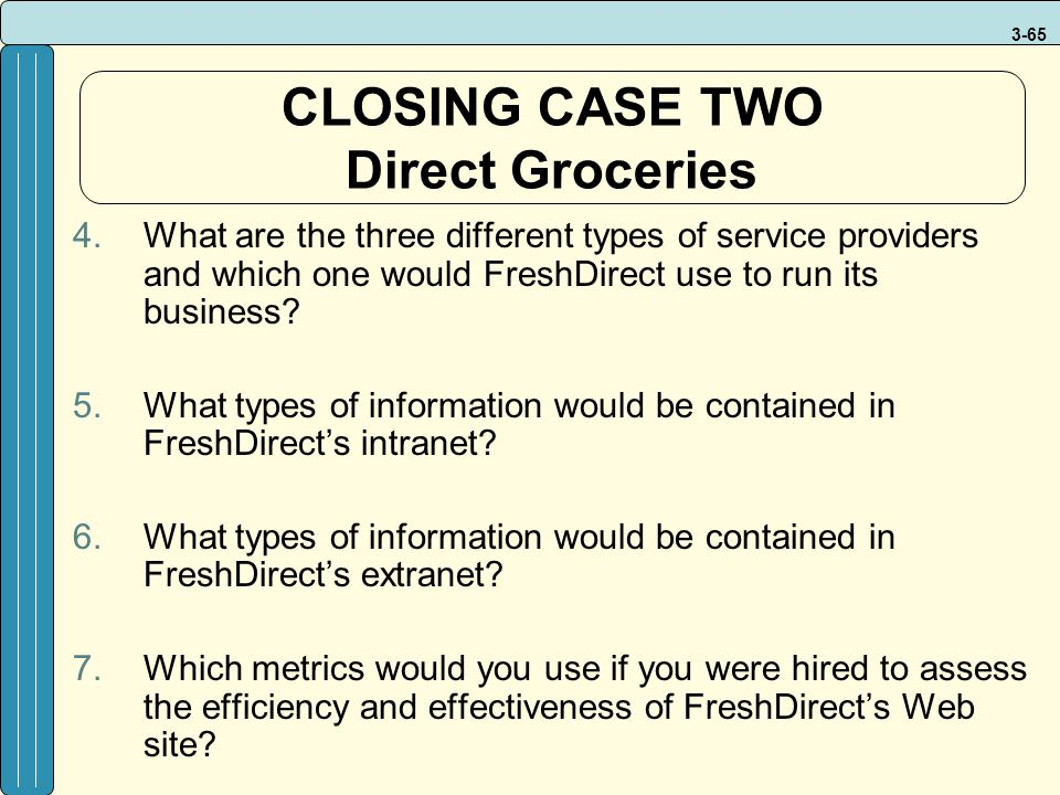 3-65 CLOSING CASE TWO Direct Groceries 4.What are the three different types of service providers and which one would FreshDirect use to run its busine