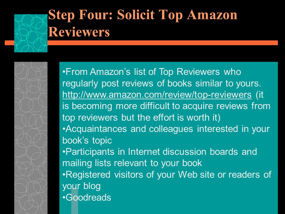 Step Four: Solicit Top Amazon Reviewers From Amazon's list of Top Reviewers who regularly post reviews of books similar to yours.