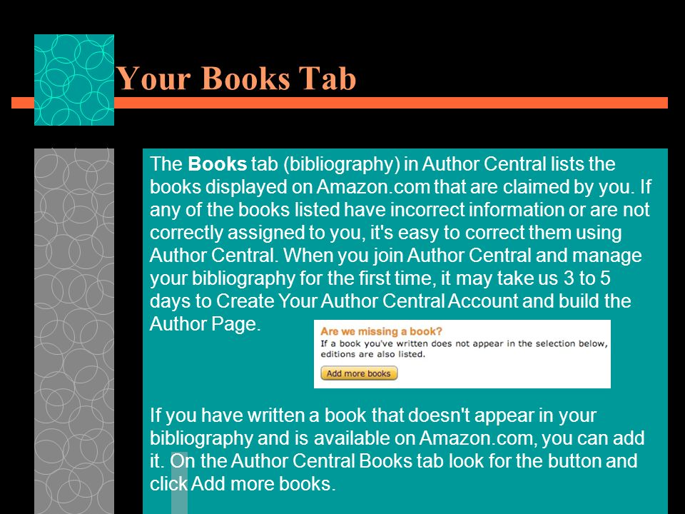 Your Books Tab The Books tab (bibliography) in Author Central lists the books displayed on Amazon.com that are claimed by you.