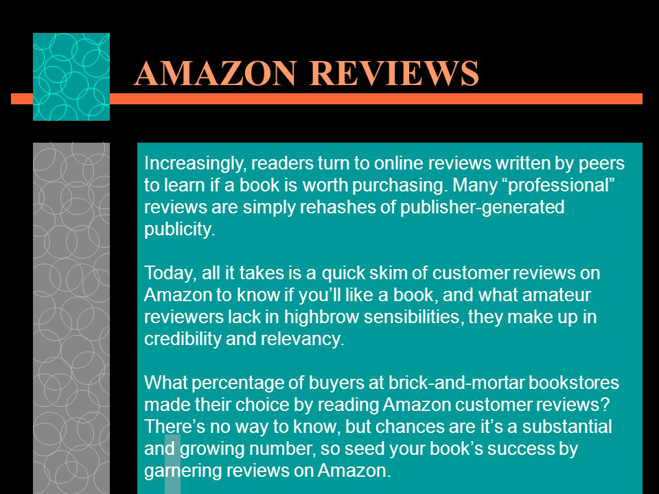 AMAZON REVIEWS Increasingly, readers turn to online reviews written by peers to learn if a book is worth purchasing.