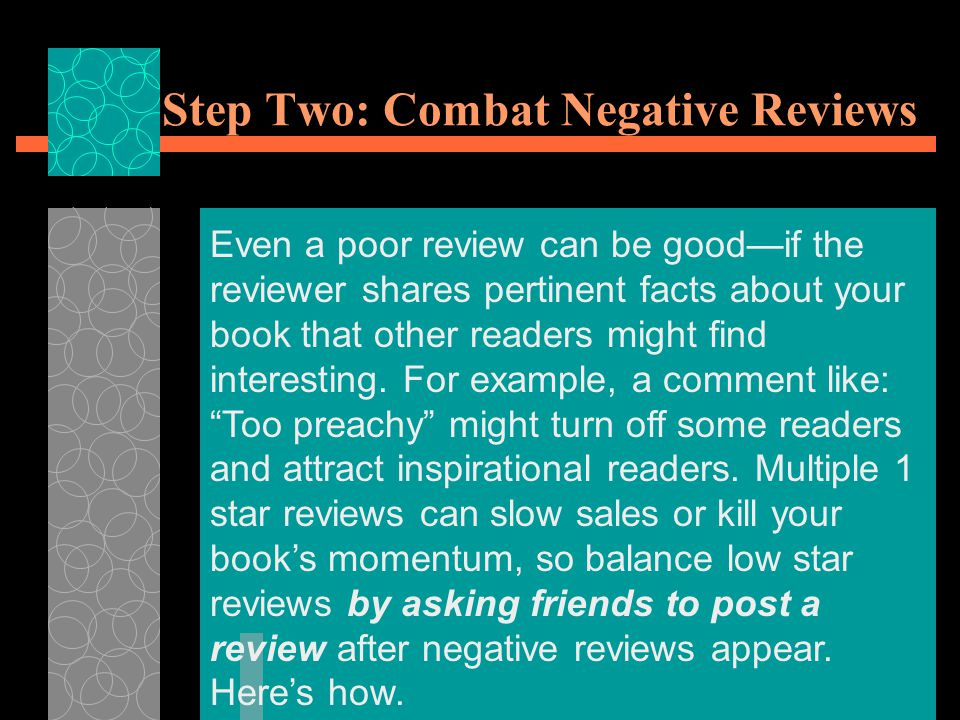 Step Two: Combat Negative Reviews Even a poor review can be good—if the reviewer shares pertinent facts about your book that other readers might find interesting.