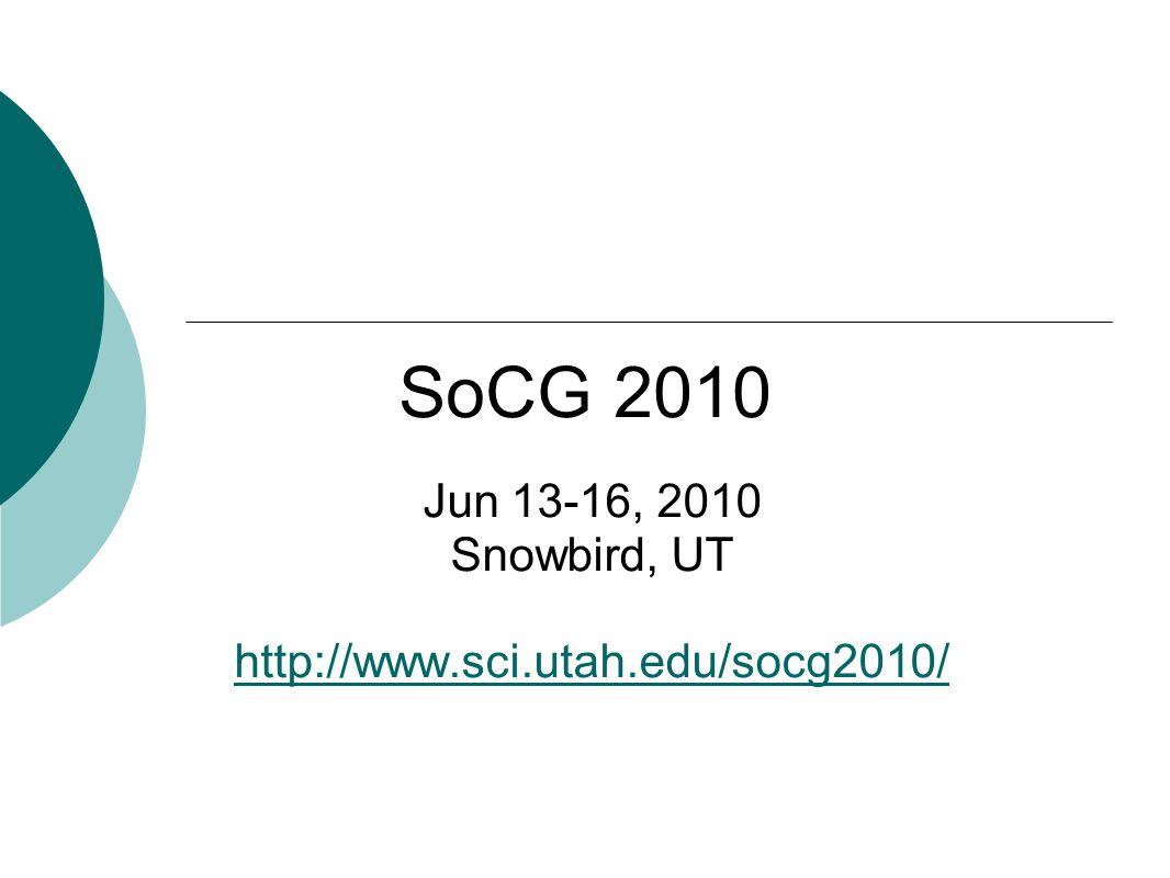 SoCG 2010 Jun 13-16, 2010 Snowbird, UT http://www.sci.utah.edu/socg2010/