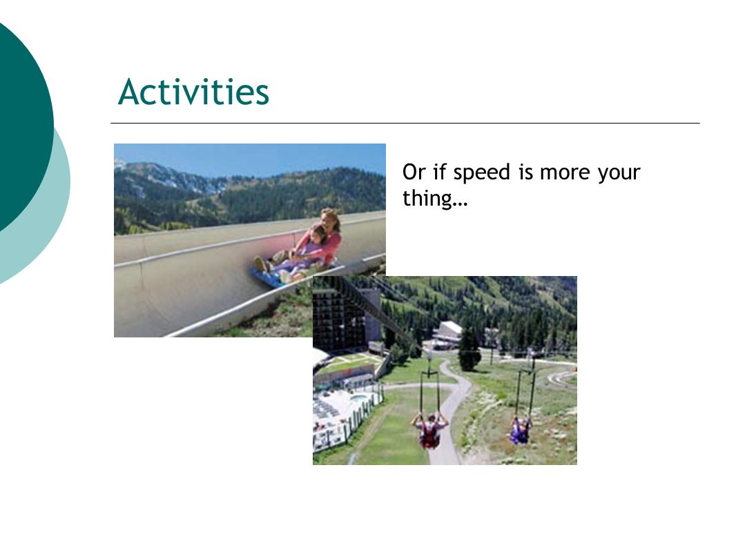 Activities Or if speed is more your thing…