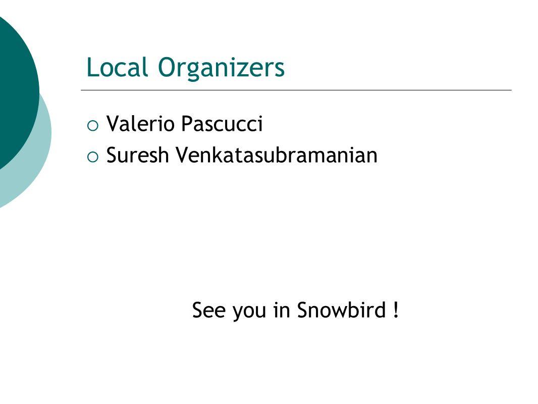 Local Organizers  Valerio Pascucci  Suresh Venkatasubramanian See you in Snowbird !