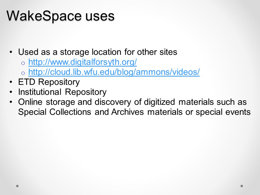 WakeSpace uses Used as a storage location for other sites o http://www.digitalforsyth.org/ http://www.digitalforsyth.org/ o http://cloud.lib.wfu.edu/b