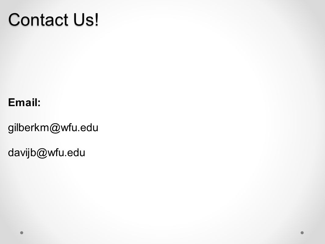 Contact Us! Email: gilberkm@wfu.edu davijb@wfu.edu