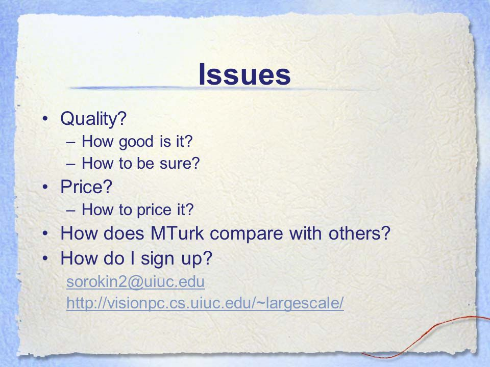 Issues Quality. –How good is it. –How to be sure.
