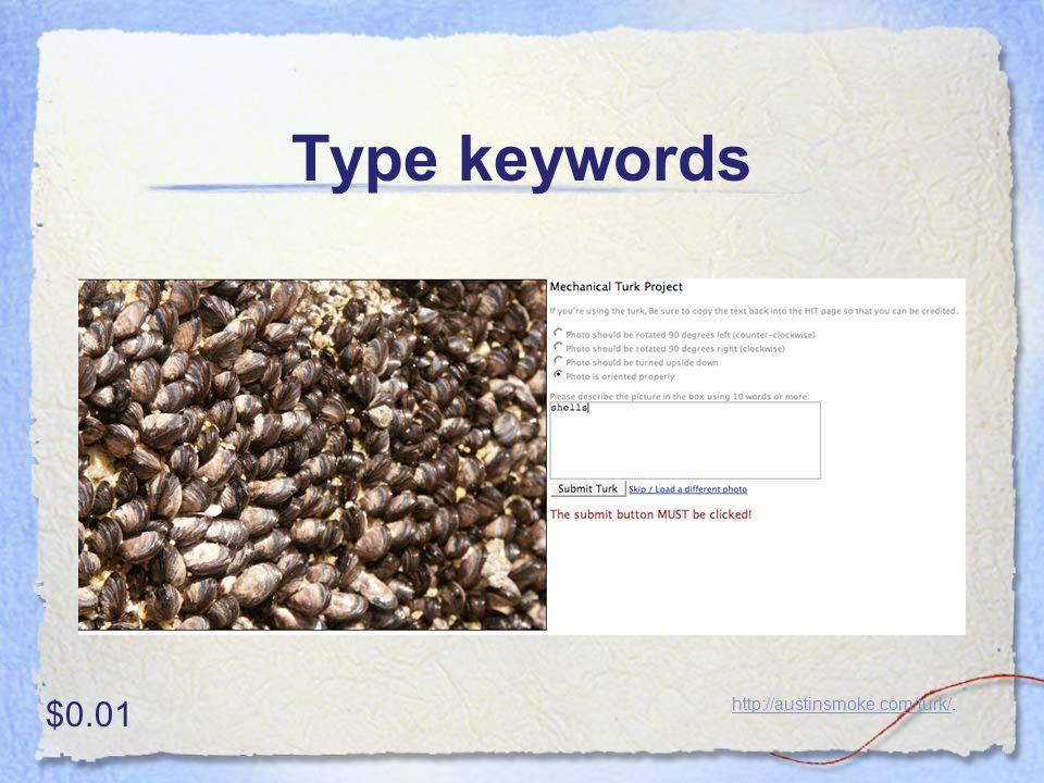 Type keywords http://austinsmoke.com/turk/http://austinsmoke.com/turk/. $0.01