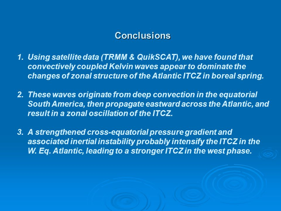 Conclusions 1.Using satellite data (TRMM & QuikSCAT), we have found that convectively coupled Kelvin waves appear to dominate the changes of zonal structure of the Atlantic ITCZ in boreal spring.