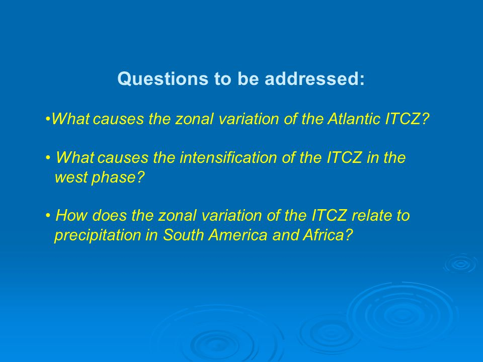 Questions to be addressed: What causes the zonal variation of the Atlantic ITCZ.