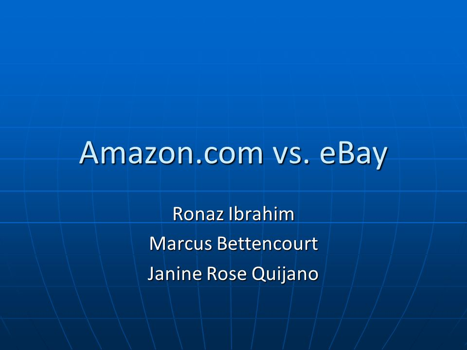 Amazon.com vs. eBay Ronaz Ibrahim Marcus Bettencourt Janine Rose Quijano