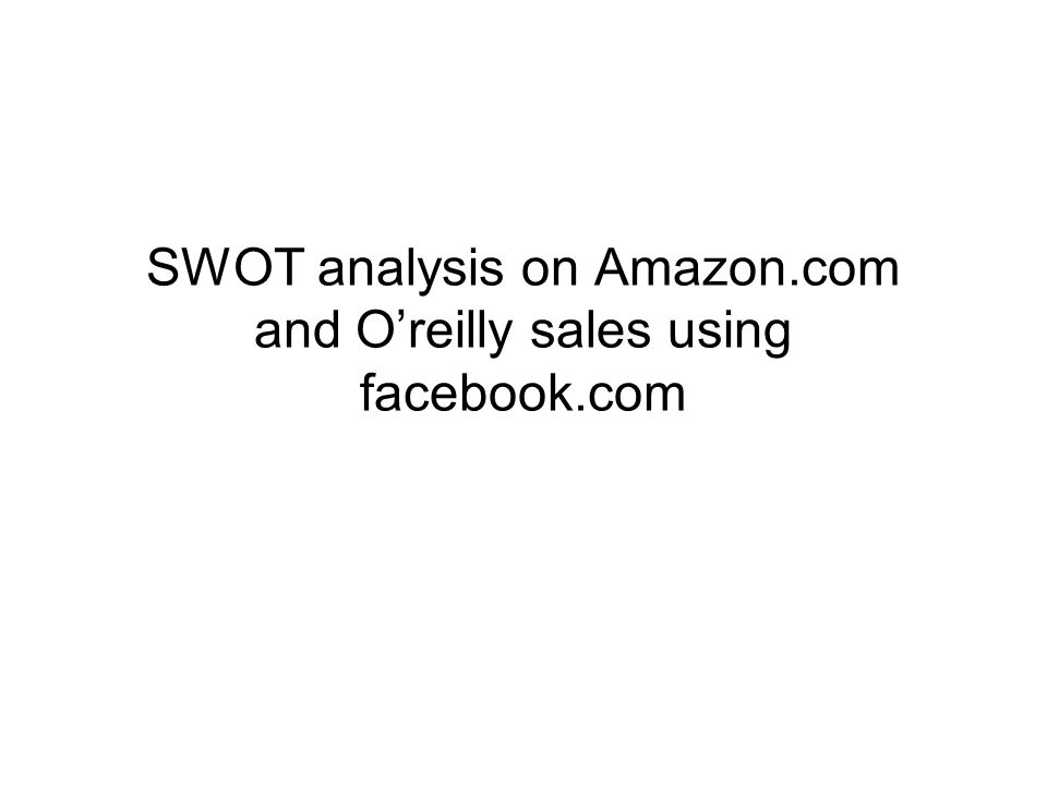 SWOT analysis on Amazon.com and O'reilly sales using facebook.com