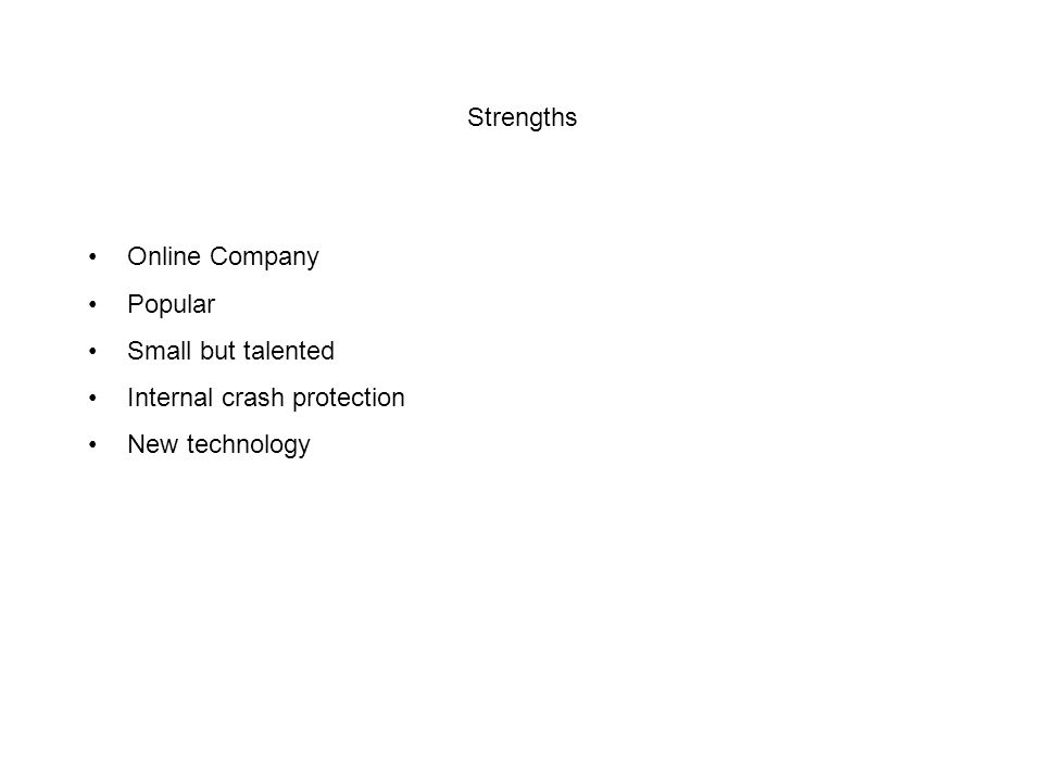 Strengths Online Company Popular Small but talented Internal crash protection New technology