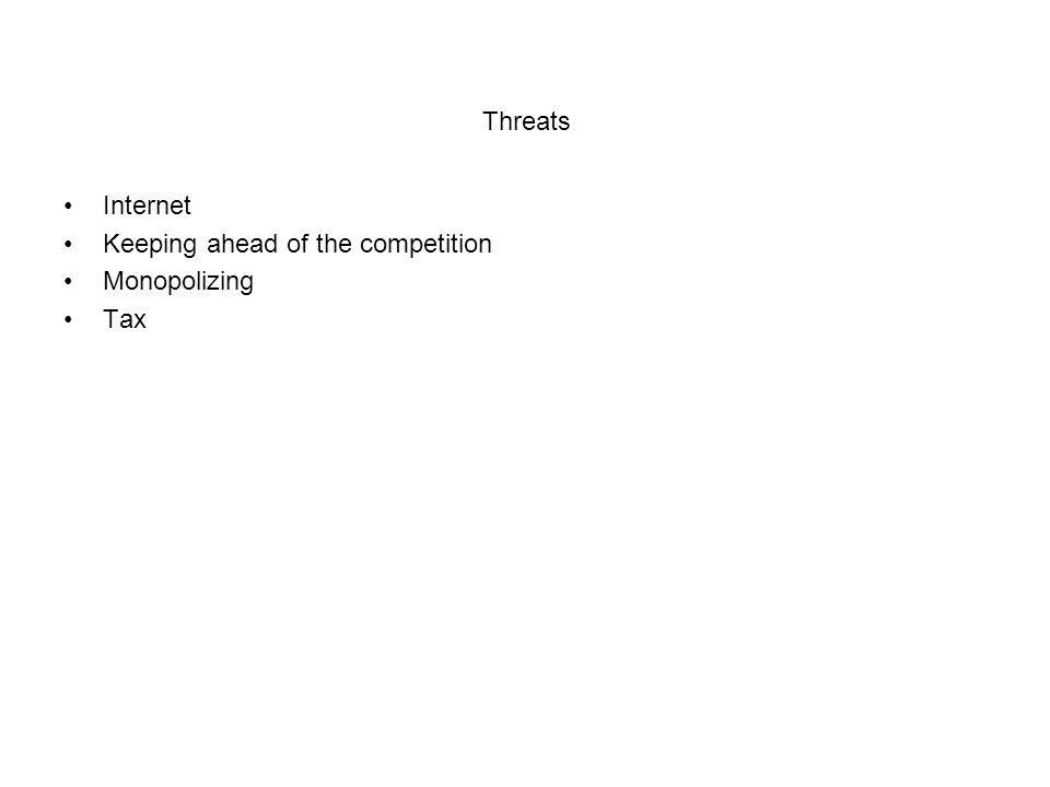 Threats Internet Keeping ahead of the competition Monopolizing Tax