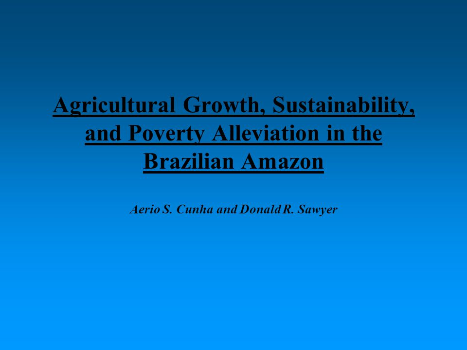 Agricultural Growth, Sustainability, and Poverty Alleviation in the Brazilian Amazon Aerio S.
