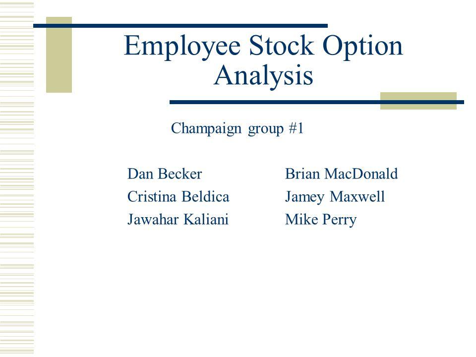 Employee Stock Option Analysis Champaign group #1 Dan BeckerBrian MacDonald Cristina BeldicaJamey Maxwell Jawahar KalianiMike Perry
