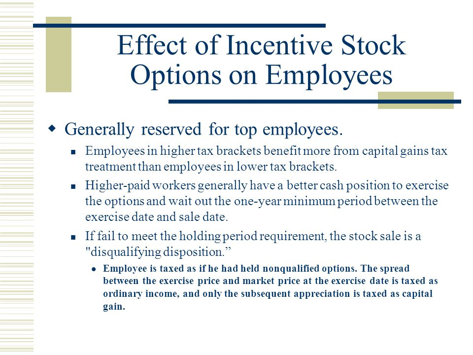 Effect of Incentive Stock Options on Employees  Generally reserved for top employees.