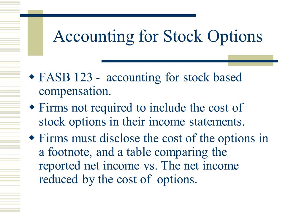 Accounting for Stock Options  FASB 123 - accounting for stock based compensation.