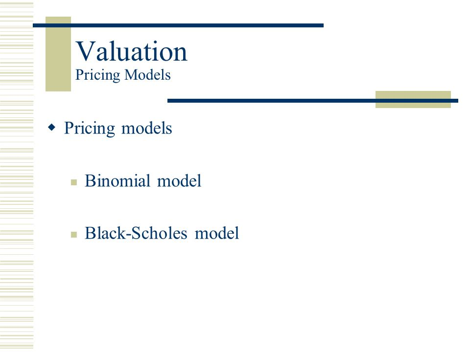 Valuation Pricing Models  Pricing models Binomial model Black-Scholes model