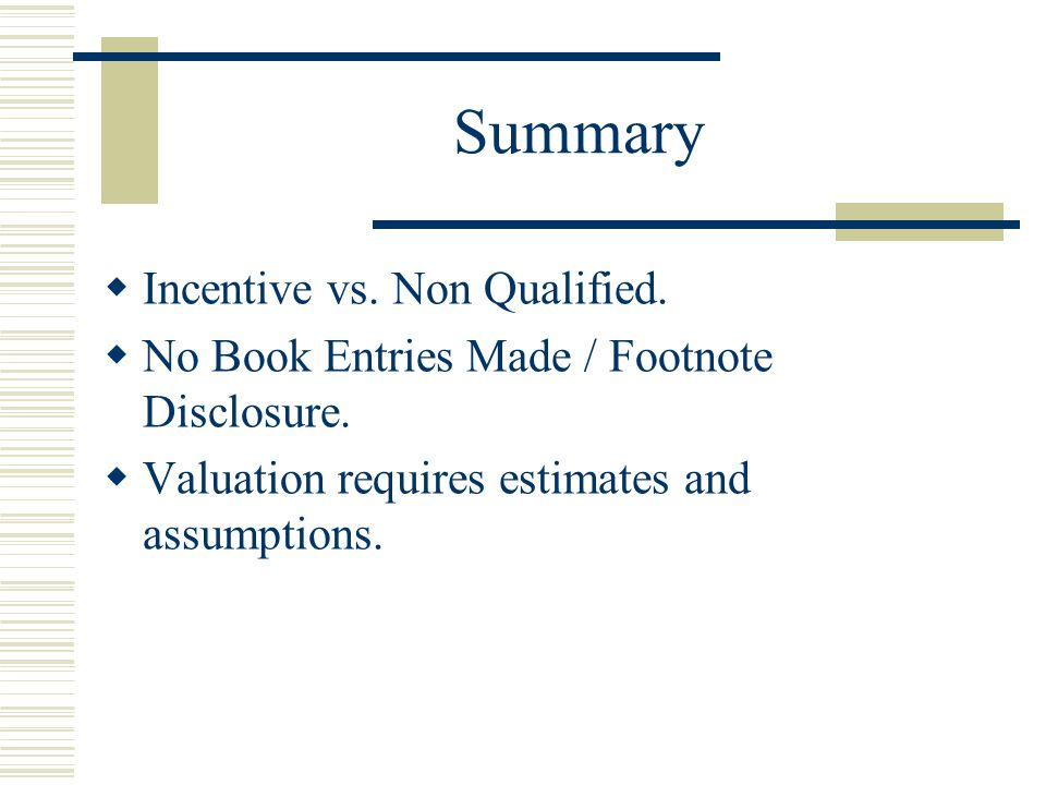 Summary  Incentive vs.Non Qualified.  No Book Entries Made / Footnote Disclosure.