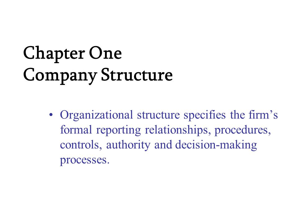 Chapter One Company Structure Organizational structure specifies the firm's formal reporting relationships, procedures, controls, authority and decision-making processes.