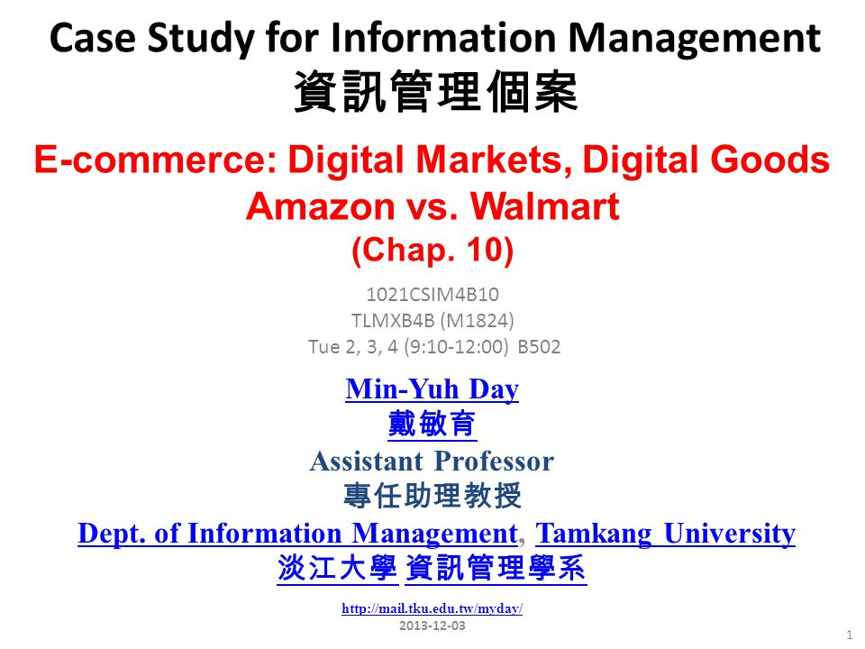 Case Study for Information Management 資訊管理個案 1 1021CSIM4B10 TLMXB4B (M1824) Tue 2, 3, 4 (9:10-12:00) B502 E-commerce: Digital Markets, Digital Goods Amazon vs.