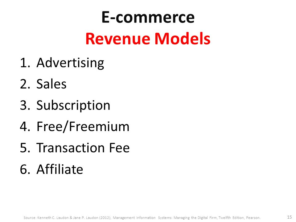 E-commerce Revenue Models 1.Advertising 2.Sales 3.Subscription 4.Free/Freemium 5.Transaction Fee 6.Affiliate 15 Source: Kenneth C. Laudon & Jane P. La