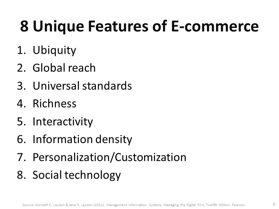 8 Unique Features of E-commerce 1.Ubiquity 2.Global reach 3.Universal standards 4.Richness 5.Interactivity 6.Information density 7.Personalization/Cus
