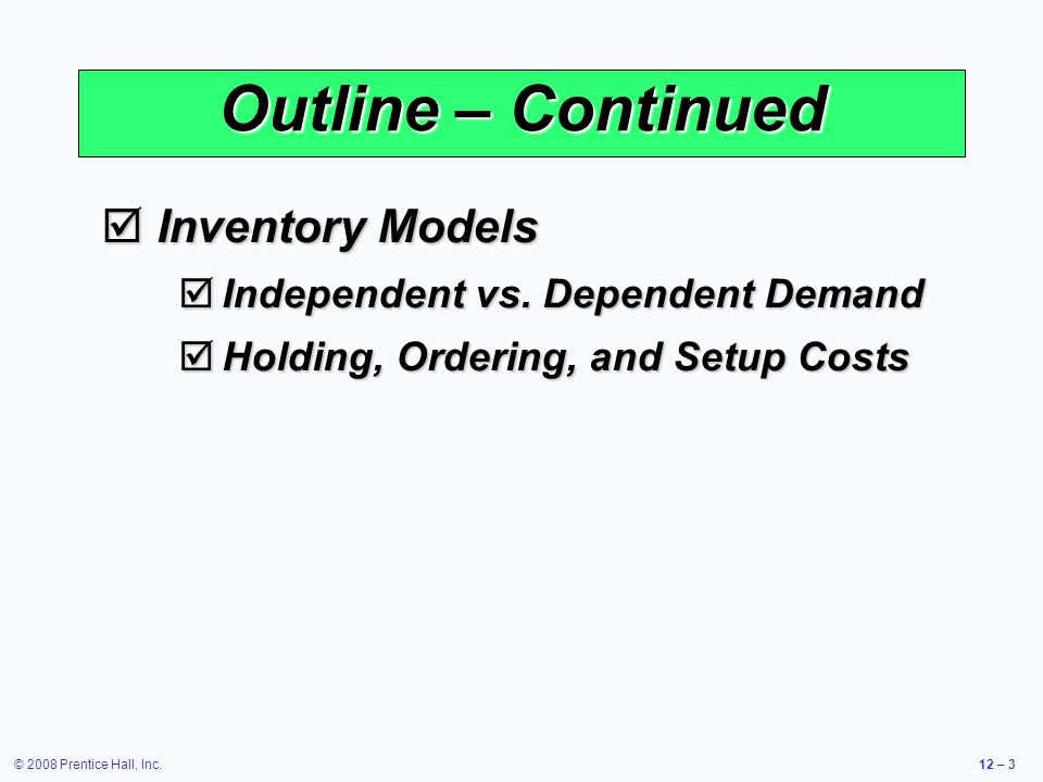 © 2008 Prentice Hall, Inc.12 – 64 Safety stock16.5 units ROP  Place order Probabilistic Demand Inventory level Time 0 Minimum demand during lead time Maximum demand during lead time Mean demand during lead time Normal distribution probability of demand during lead time Expected demand during lead time (350 kits) ROP = 350 + safety stock of 16.5 = 366.5 Receive order Lead time Figure 12.8