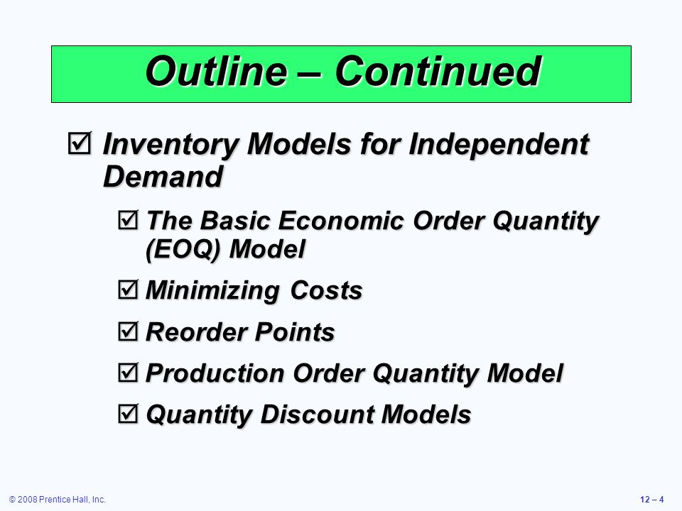 © 2008 Prentice Hall, Inc.12 – 55 Quantity Discount Models Discount Number Discount Quantity Discount (%) Discount Price (P) 1 0 to 999 no discount $5.00 2 1,000 to 1,999 4$4.80 3 2,000 and over 5$4.75 Table 12.2 A typical quantity discount schedule