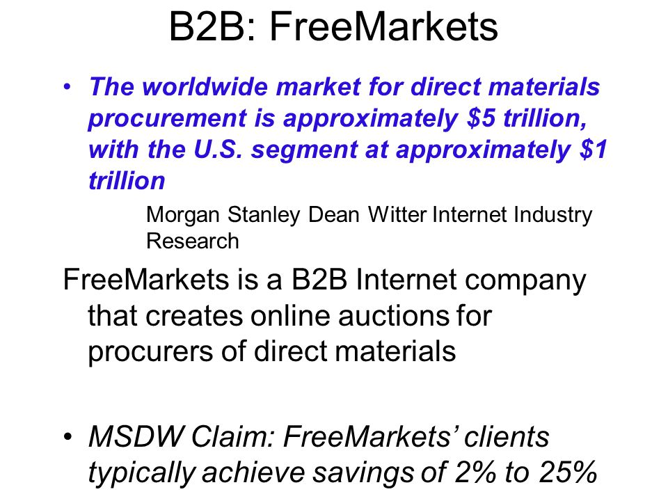 B2B: FreeMarkets The worldwide market for direct materials procurement is approximately $5 trillion, with the U.S.