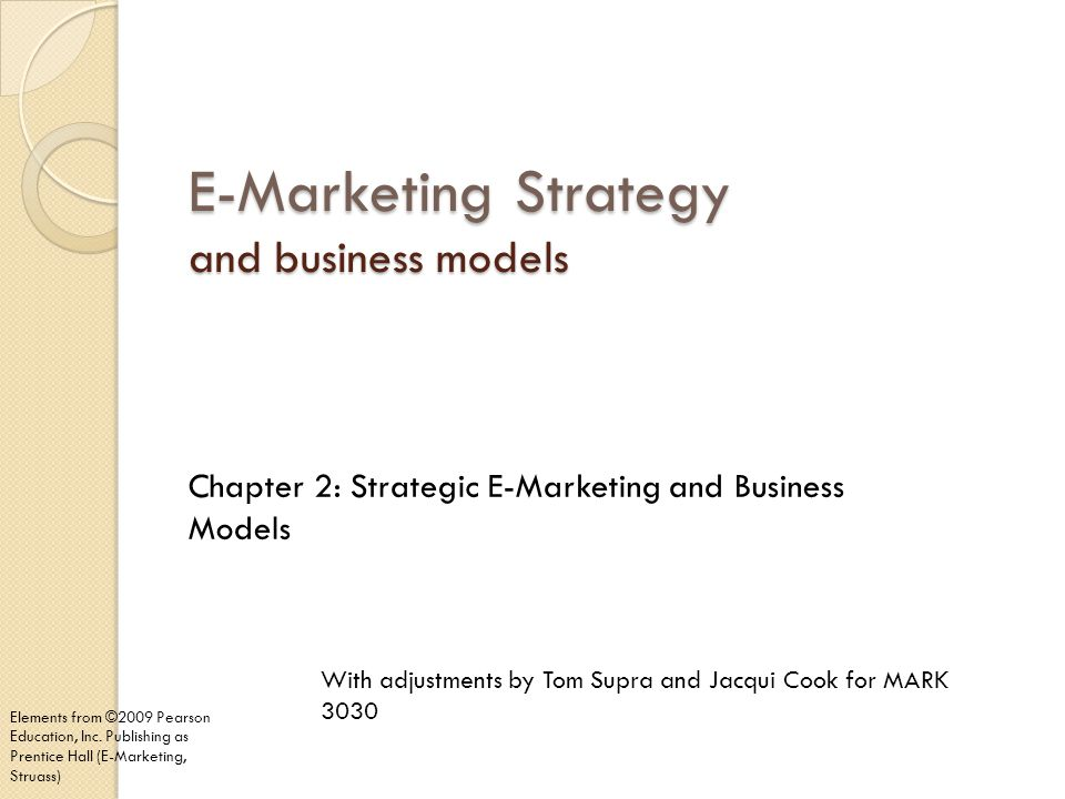 E-Marketing Strategy and business models Chapter 2: Strategic E-Marketing and Business Models Elements from ©2009 Pearson Education, Inc. Publishing a