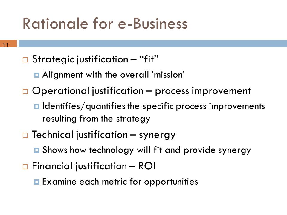 "Rationale for e-Business  Strategic justification – ""fit""  Alignment with the overall 'mission'  Operational justification – process improvement "