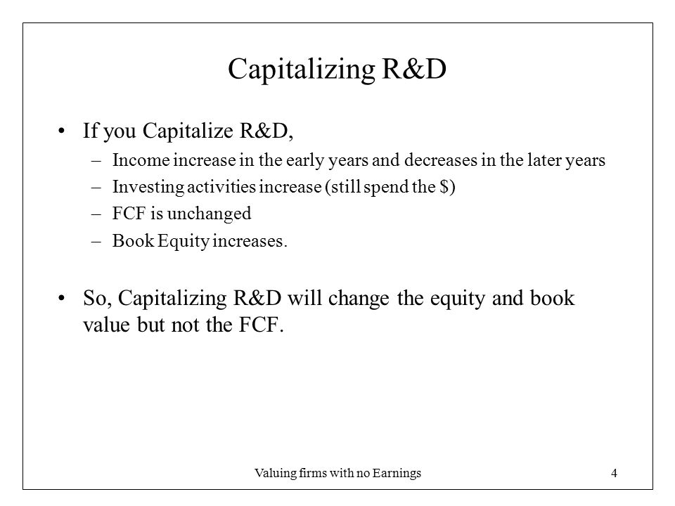 Valuing firms with no Earnings5 Use DCF The DCF method to valuing an assets is almost always the best alternative.