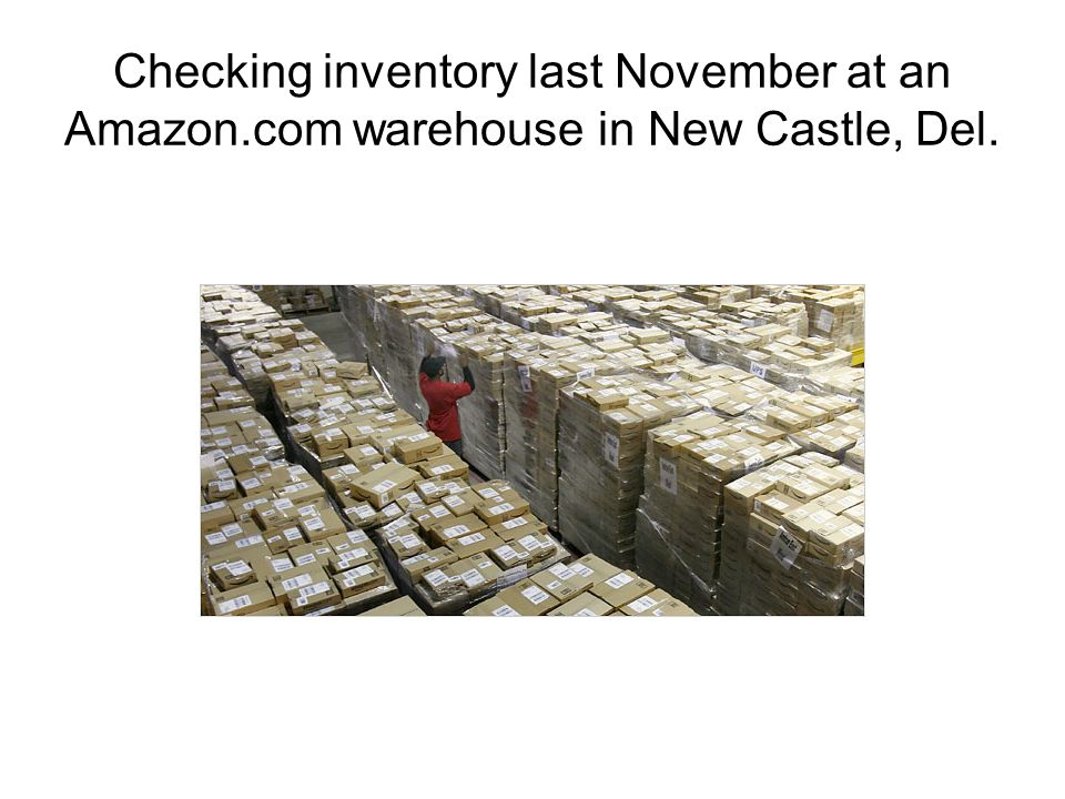 Checking inventory last November at an Amazon.com warehouse in New Castle, Del.