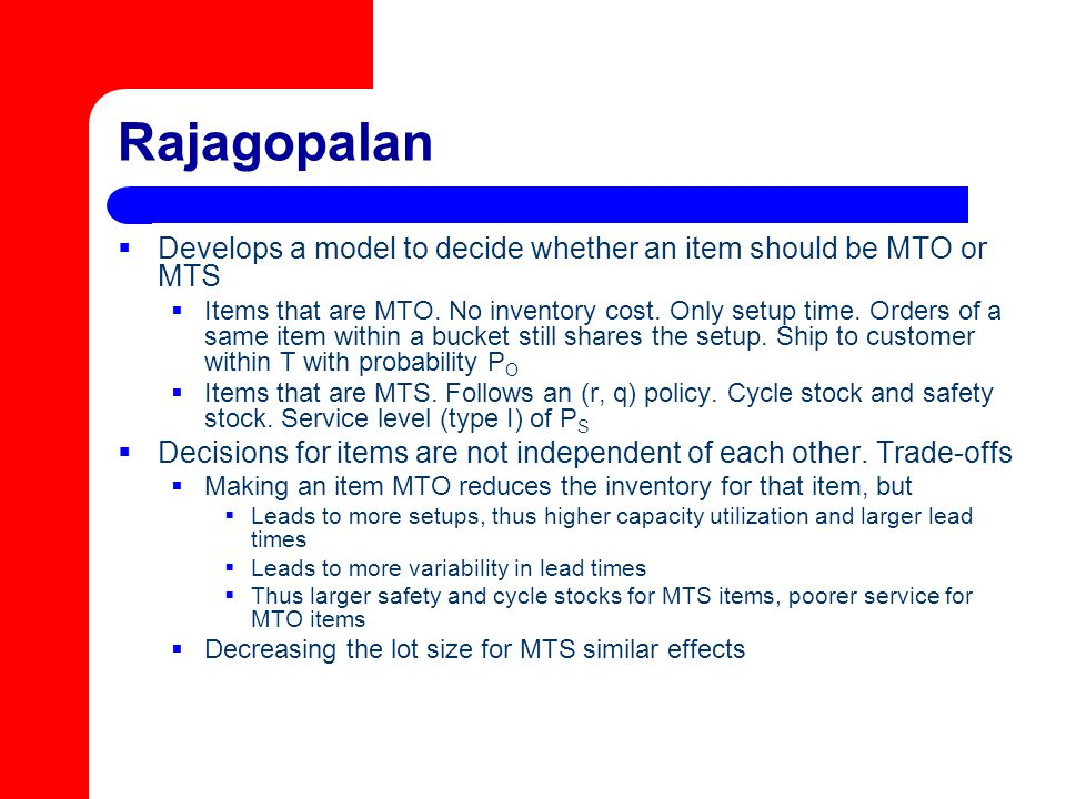 Rajagopalan  Develops a model to decide whether an item should be MTO or MTS  Items that are MTO.