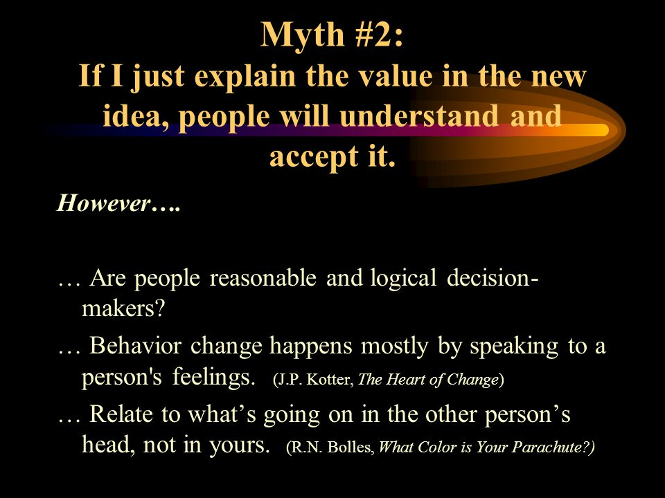 Myth #2: If I just explain the value in the new idea, people will understand and accept it.