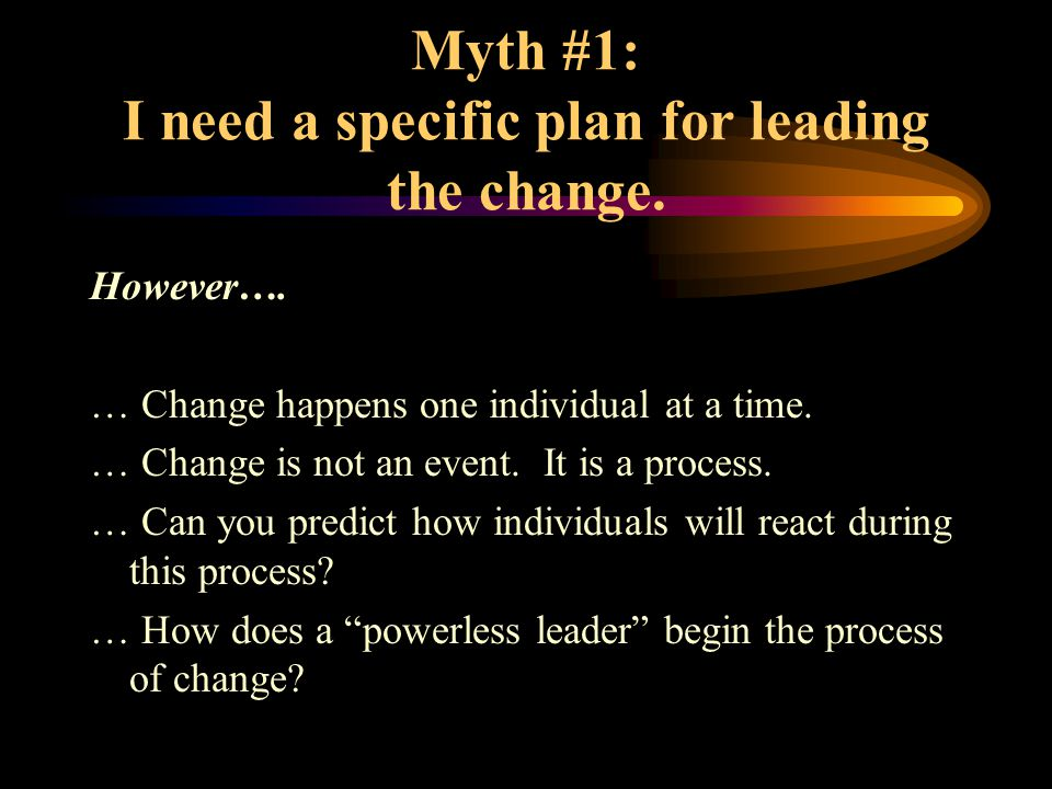 Myth #1: I need a specific plan for leading the change.