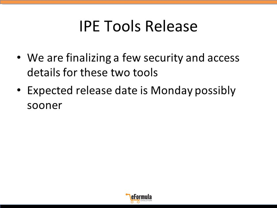 IPE Tools Release We are finalizing a few security and access details for these two tools Expected release date is Monday possibly sooner