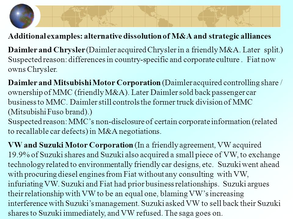 Additional examples: alternative dissolution of M&A and strategic alliances Daimler and Chrysler (Daimler acquired Chrysler in a friendly M&A. Later s