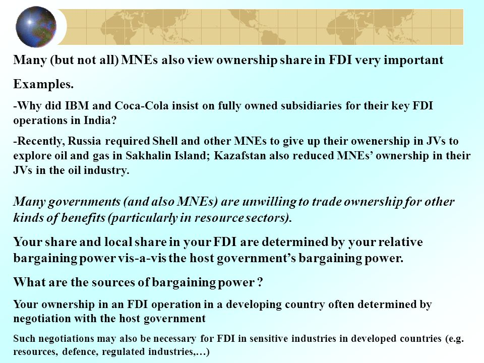 Many (but not all) MNEs also view ownership share in FDI very important Examples. -Why did IBM and Coca-Cola insist on fully owned subsidiaries for th