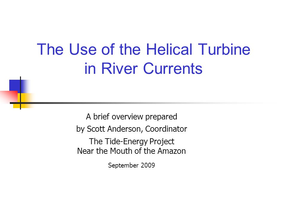 The use of the helical turbine in river currents Topics: 1.