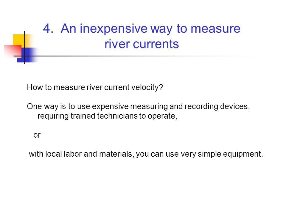 4. An inexpensive way to measure river currents How to measure river current velocity.