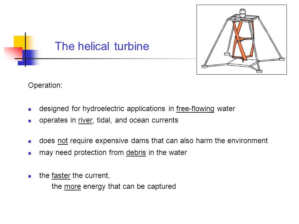 Requirements: River Current Speed In order to generate electricity effectively with the helical turbine, the flow of water in the river at a site must be at least: 1.5 meters per second
