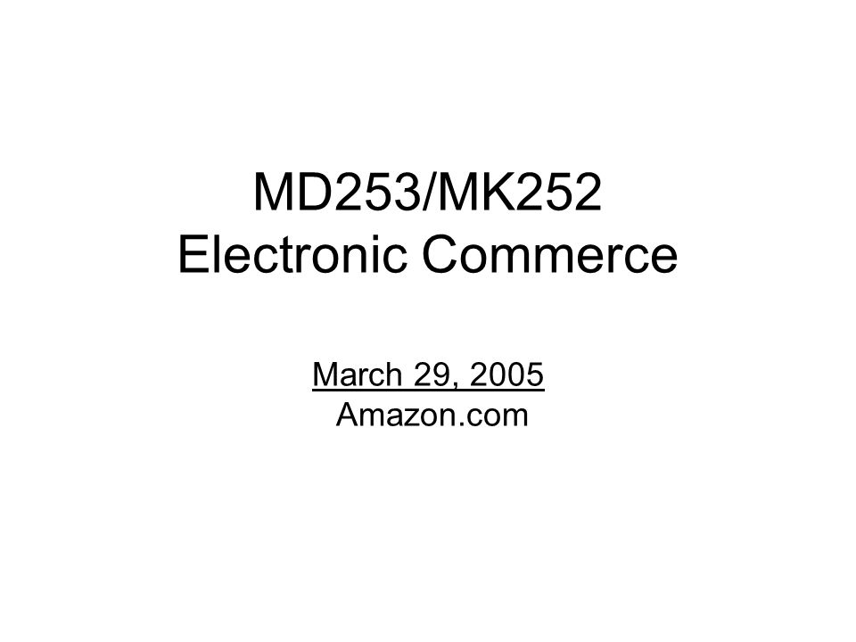 MD253/MK252 Electronic Commerce March 29, 2005 Amazon.com