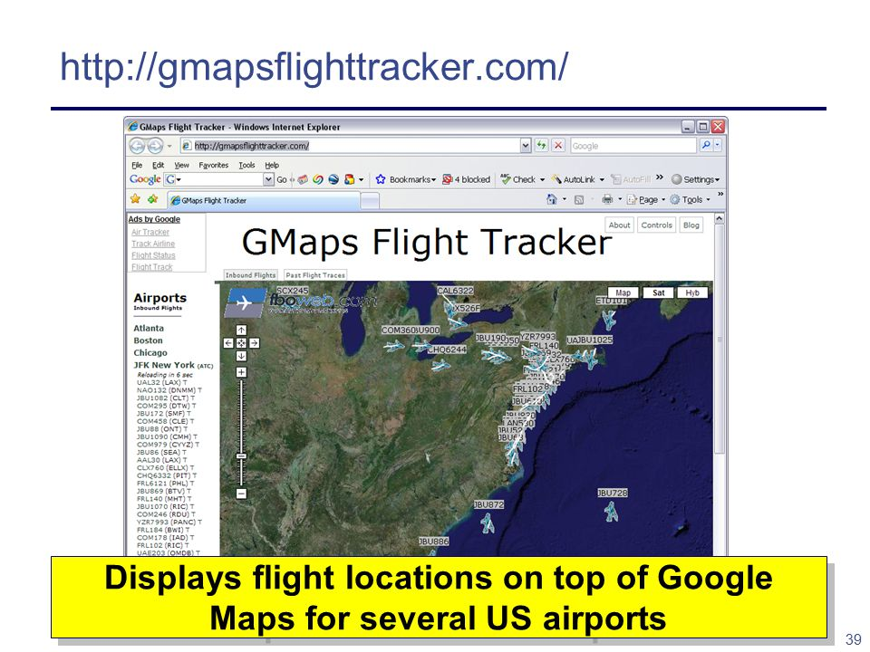 39 http://gmapsflighttracker.com/ Displays flight locations on top of Google Maps for several US airports